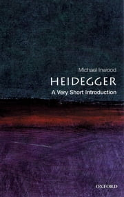 Heidegger: A Very Short Introduction ebook by Kobo.Web.Store.Products.Fields.ContributorFieldViewModel
