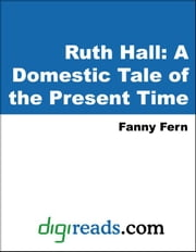 Ruth Hall: A Domestic Tale of the Present Time ebook by Fern, Fanny