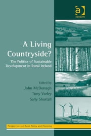 A Living Countryside? - The Politics of Sustainable Development in Rural Ireland ebook by Dr Tony Varley,Ms Sally Shortall,Dr John McDonagh,Professor Henry Buller,Professor Owen Furuseth,Professor Andrew W Gilg,Professor Mark Lapping