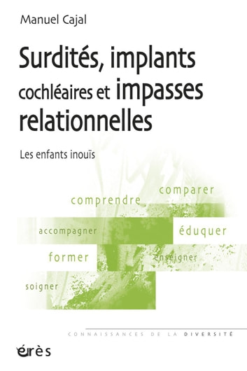Surdités, implants cochléaires et impasses relationnelles ebook by Manuel CAJAL