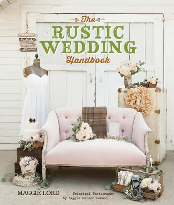 The Rustic Wedding Handbook ebook by Maggie Lord