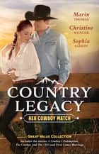 Country Legacy - Her Cowboy Match/A Cowboy's Redemption/The Cowboy and the CEO/First Comes Marriage ebook by Marin Thomas, Christine Wenger, Sophia Sasson