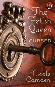 The Fetish Queen, Part Three: Cursed ebook by Nicole Camden