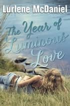 The Year of Luminous Love ebook by Lurlene McDaniel