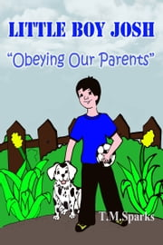 "Little Boy Josh - Book 1 - ""Obeying Our Parents"" ebook by T.M.Sparks"