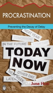 Procrastination - Preventing the Decay of Delay ebook by June Hunt