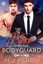 The Prince and The Bodyguard ebook by H J Perry