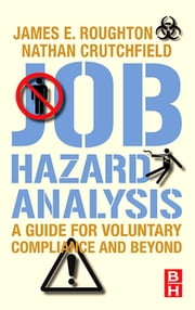 Job Hazard Analysis - A guide for voluntary compliance and beyond ebook by James Roughton,Nathan Crutchfield