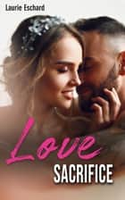 Love Sacrifice - Tome 4 eBook by Laurie Eschard