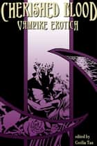 Cherished Blood - Vampire Erotica ebook by Cecilia Tan, A. R. Morlan, Susan Elizabeth Gray