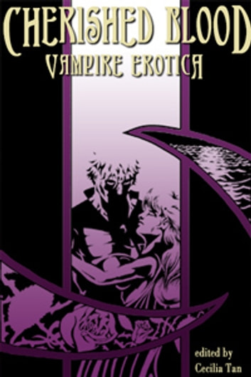 Cherished Blood - Vampire Erotica ebook by Cecilia Tan,A. R. Morlan,Susan Elizabeth Gray