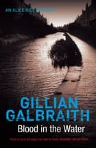 Blood in the Water - An Alice Rice Mystery ebook by Gillian Galbraith