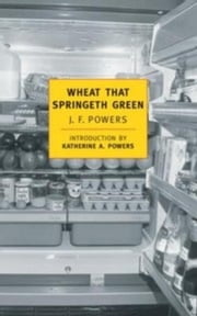Wheat That Springeth Green ebook by Katherine A. Powers,J.F. Powers