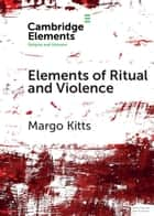 Elements of Ritual and Violence eBook by Margo Kitts