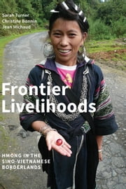 Frontier Livelihoods - Hmong in the Sino-Vietnamese Borderlands ebook by Sarah Turner,Christine Bonnin,Jean Michaud