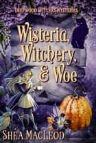 Wisteria, Witchery, and Woe - A Paranormal Cozy Mystery ebook by Shéa MacLeod