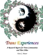 Trans Experiences - A Research Report for Trans Communities and Their Allies ebook by Eva C. Moser