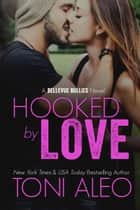 Hooked by Love ebook by Toni Aleo