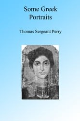 Some Greek Portraits, Illustrated ebook by Thomas Sergeant Perry