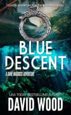 Blue Descent - A Dane Maddock Adventure ebook by David Wood