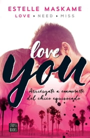 You 1. Love you (Edición mexicana) - Arriésgate a enamorarte del chico equivocado ebook by Estelle Maskame