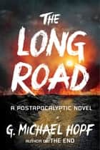 The Long Road - A Postapocalyptic Novel eBook by G. Michael Hopf