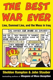 The Best War Ever - Lies, Damned Lies, and the Mess in Iraq ebook by Sheldon Rampton, John Stauber