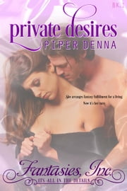 Private Desires - Fantasies, Inc., #1 ebook by Piper Denna