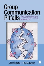Group Communication Pitfalls - Overcoming Barriers to an Effective Group Experience ebook by John O. Burtis,Dr. Paul D. Turman