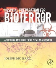 Hospital Preparation for Bioterror: A Medical and Biomedical Systems Approach ebook by McIsaac, Joseph H., III