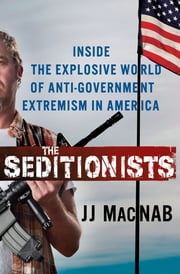 The Seditionists - Inside the Explosive World of Anti-Government Extremism in America ebook by JJ MacNab