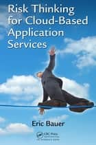 Risk Thinking for Cloud-Based Application Services ebook by Eric Bauer