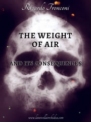 The weight of air and its consequences ebook by Ricardo Tronconi
