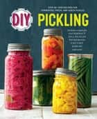 DIY Pickling: Step-By-Step Recipes for Fermented, Fresh, and Quick Pickles ebook by Rockridge Press