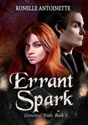 Errant Spark (Elemental Trials Book 1) ebook by Ronelle Antoinette
