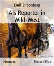 Als Reporter in Wild-West ebook by Emil Droonberg