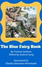 The Blue Fairy Book - Annotated Version by Classic Literature Downloads ebook by Andrew Lang, Classic Literature Downloads