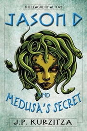 Jason D. and Medusa's Secret ebook by J. P. Kurzitza