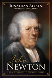 John Newton (Foreword by Philip Yancey): From Disgrace to Amazing Grace - From Disgrace to Amazing Grace ebook by Jonathan Aitken