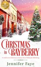 Christmas in Bayberry - A small-town Christmas romance from Hallmark Publishing ebook by Jennifer Faye