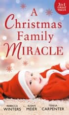 A Christmas Family Miracle: Snowbound with Her Hero / Baby Under the Christmas Tree / Single Dad's Christmas Miracle ebook by Rebecca Winters, Teresa Carpenter, Susan Meier