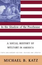 In the Shadow Of the Poorhouse ebook by Michael B. Katz