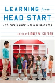 Learning from Head Start - A Teacher's Guide to School Readiness ebook by Sidney W. Gilford