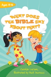 What Does the Bible Say about That? ebook by Carolyn Larsen,Rick Incrocci