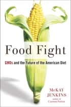 Food Fight - GMOs and the Future of the American Diet ebook by Mckay Jenkins
