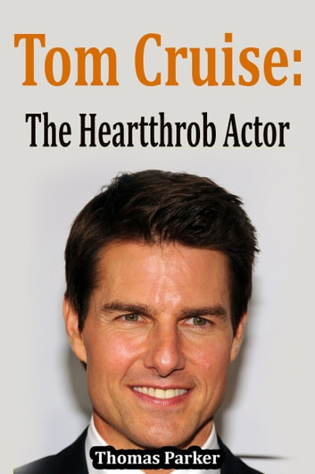 Tom Cruise: The Heartthrob Actor ebook by Thomas Parker