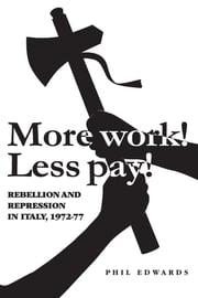 More Work! Less Pay!' - Rebellion and Repression in Italy, 1972-77 ebook by Phil Edwards