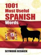 1001 Most Useful Spanish Words eBook by Seymour Resnick
