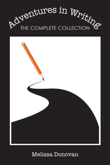 Adventures in Writing: The Complete Collection ebook by Melissa Donovan
