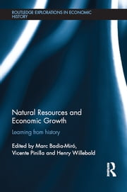 Natural Resources and Economic Growth - Learning from History ebook by Marc Badia-Miró,Vicente Pinilla,Henry Willebald